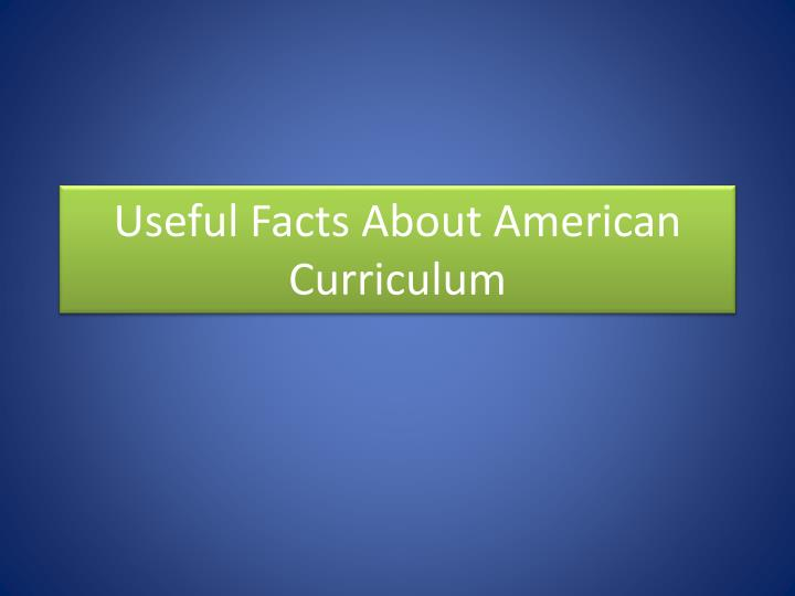 useful facts about american curriculum n.