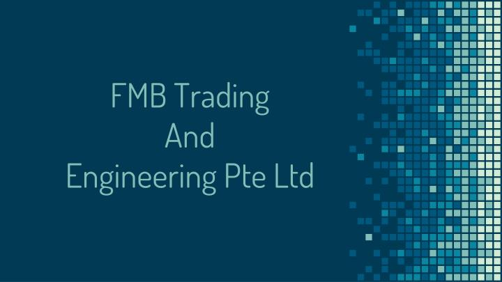 fmb trading and engineering pte ltd n.