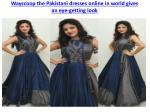 wayscoop the pakistani dresses online in world gives an eye getting look 6