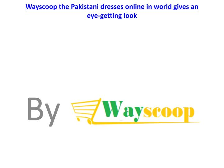 wayscoop the pakistani dresses online in world gives an eye getting look n.