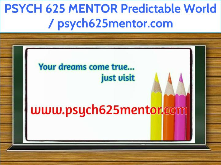 psych 625 mentor predictable world psych625mentor n.