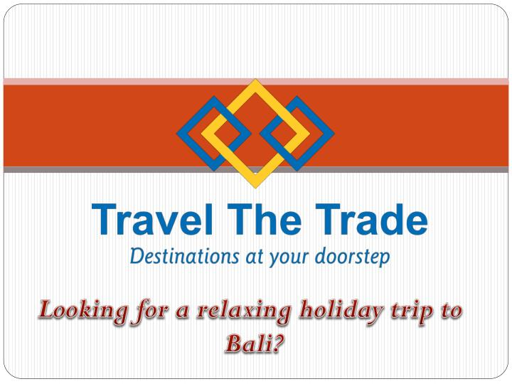 looking for a relaxing holiday trip to bali n.