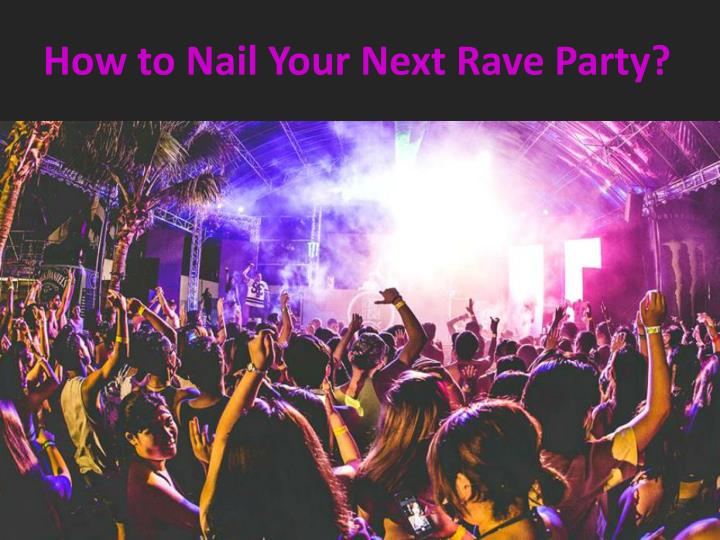 how to nail your next rave party n.