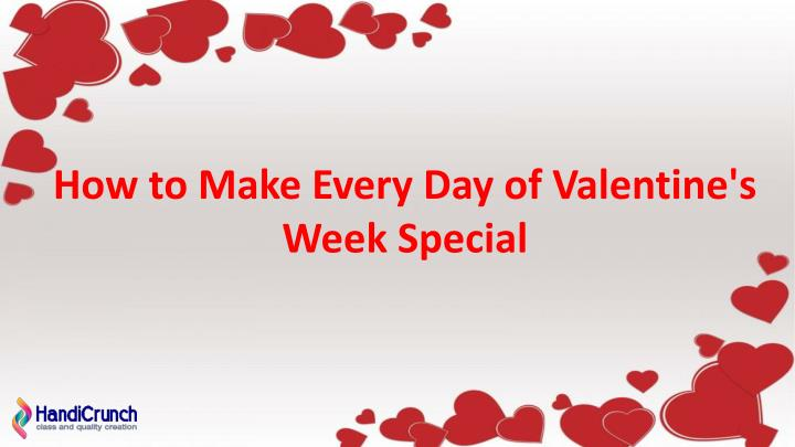 how to make every day of valentine s week special n.