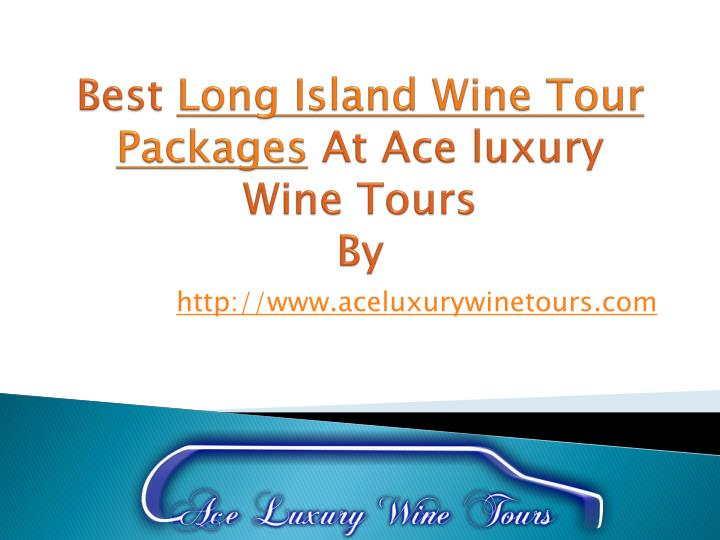 best long island wine tour packages at ace luxury wine tours by n.
