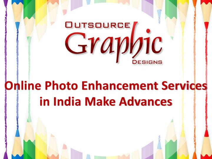 online photo enhancement services in india make advances n.