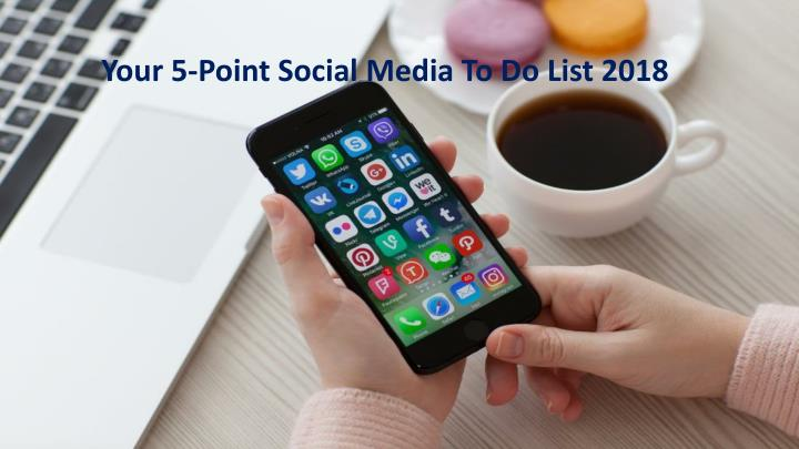 your 5 point social media to do list 2018 n.