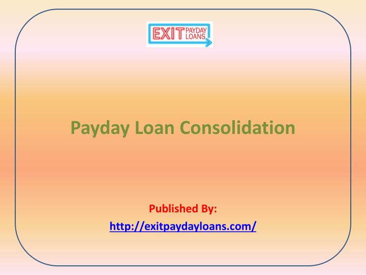 payday loan consolidation published by http exitpaydayloans com n.