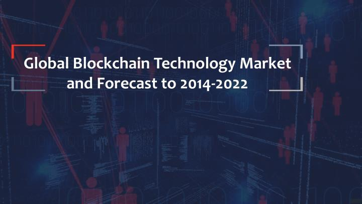 global blockchain technology market and forecast n.