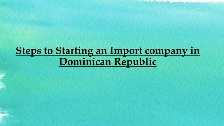 steps to starting an import company in dominican republic n.