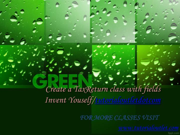 create a taxreturn class with fields invent youself tutorialoutletdotcom n.