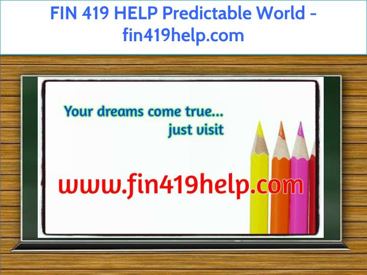 fin 419 help predictable world fin419help com n.