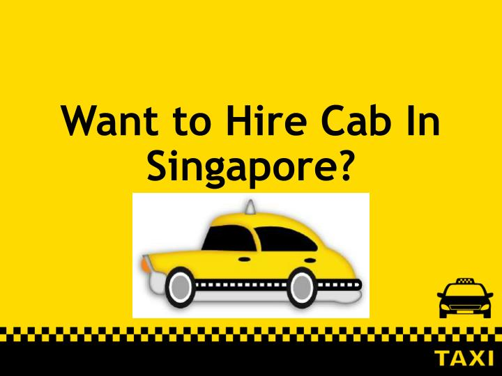 want to hire cab in singapore n.