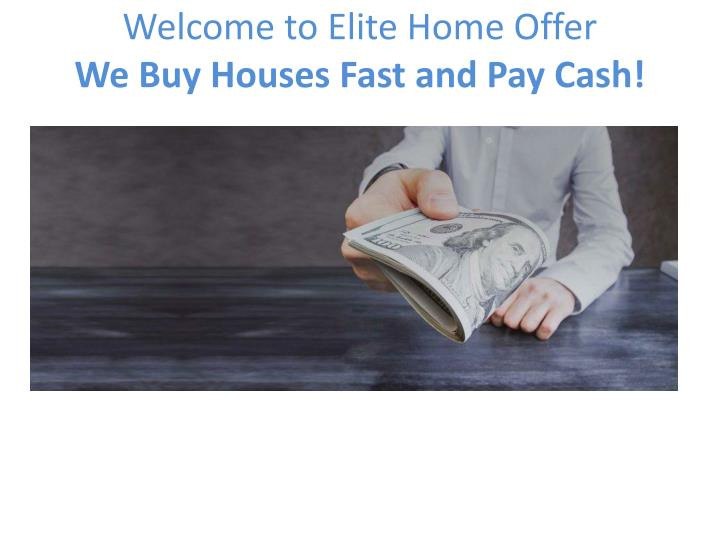welcome to elite home offer we buy houses fast and pay cash n.