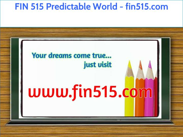 fin 515 predictable world fin515 com n.