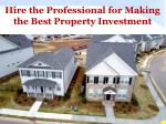hire the professional for making the best property investment