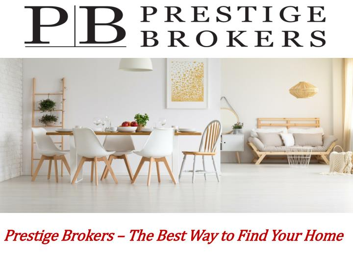 prestige brokers the best way to find your home n.