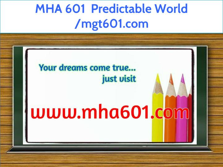 mha 601 predictable world mgt601 com n.