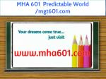 mha 601 predictable world mgt601 com