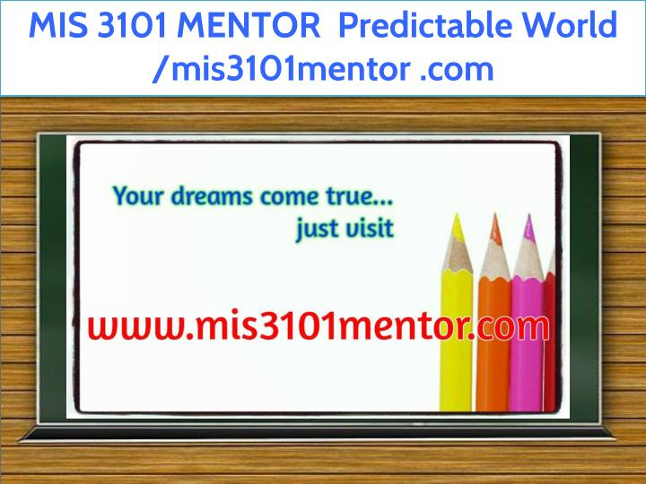 mis 3101 mentor predictable world mis3101mentor n.