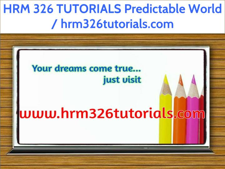 hrm 326 tutorials predictable world n.