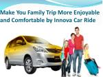 make you family trip more enjoyable and comfortable by innova car ride