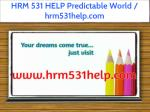 hrm 531 help predictable world hrm531help com