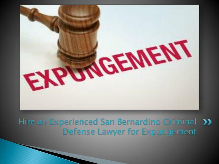 hire an experienced san bernardino criminal defense lawyer for expungement n.