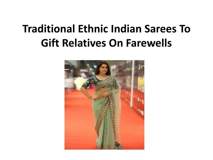 traditional ethnic indian sarees to gift relatives on farewells n.