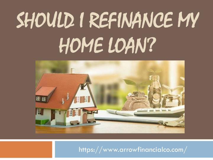 should i refinance my home loan n.