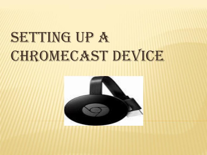 setting up a chromecast device n.