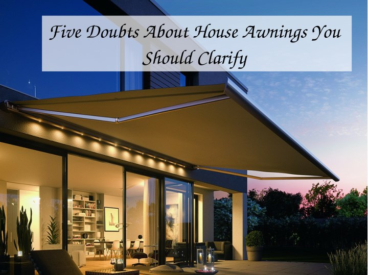 five doubts about house awnings you should clarify n.