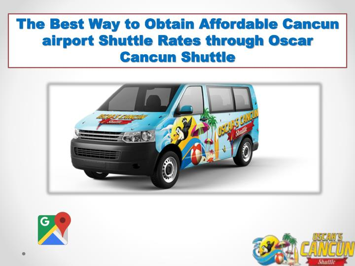 the best way to obtain affordable c ancun airport n.