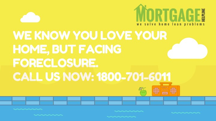 we know you love your home but facing foreclosure n.
