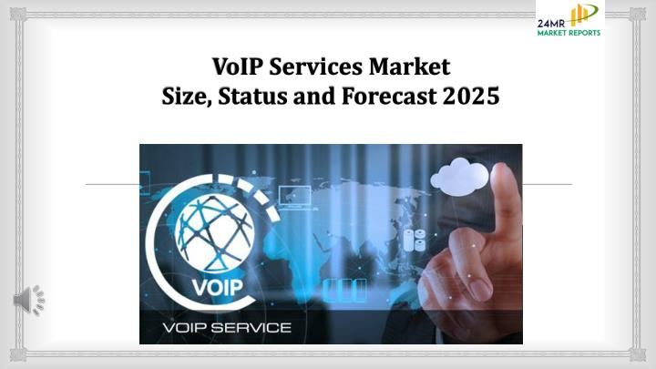 voip services market size status and forecast 2025 n.