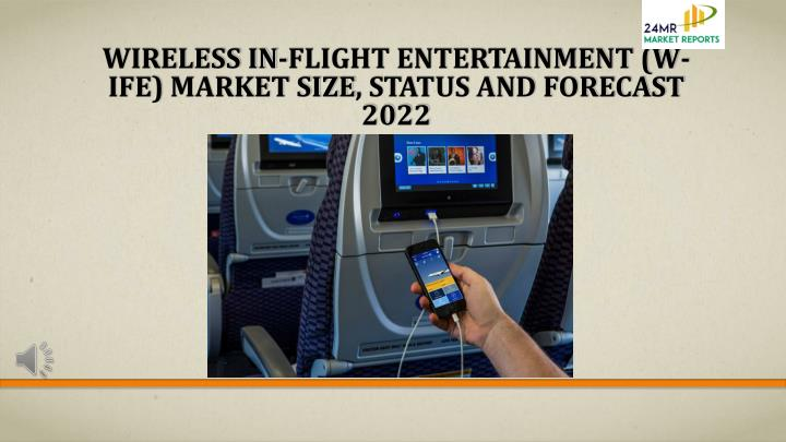 wireless in flight entertainment w ife market size status and forecast 2022 n.