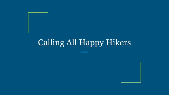 calling all happy hikers n.