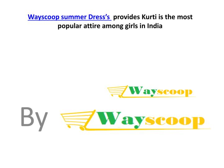 wayscoop summer dress s provides kurti is the most popular attire among girls in india n.