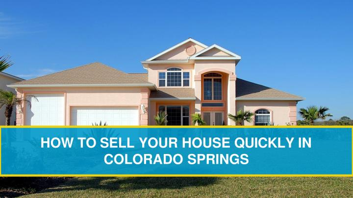 how to sell your house quickly in colorado springs n.