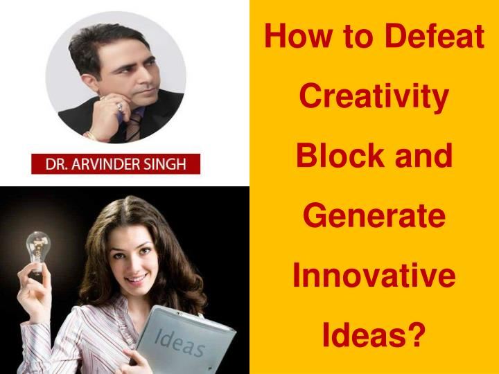 how to defeat creativity block and generate n.