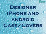 designer iphone and android case covers