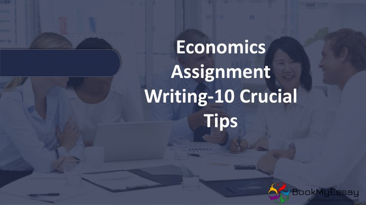 economics assignment writing 10 crucial tips n.