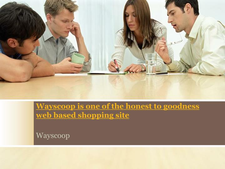 wayscoop is one of the honest to goodness web based shopping site n.