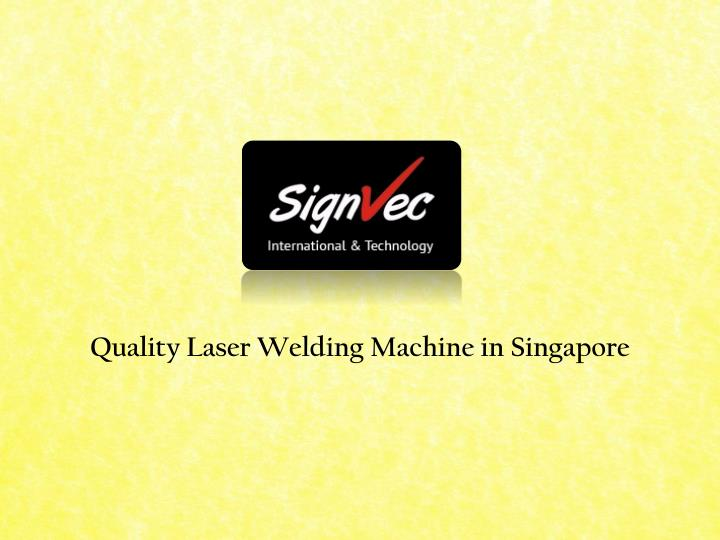 quality laser welding machine in singapore n.