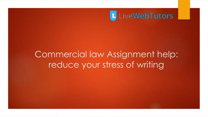 commercial law assignment help reduce your stress of writing n.