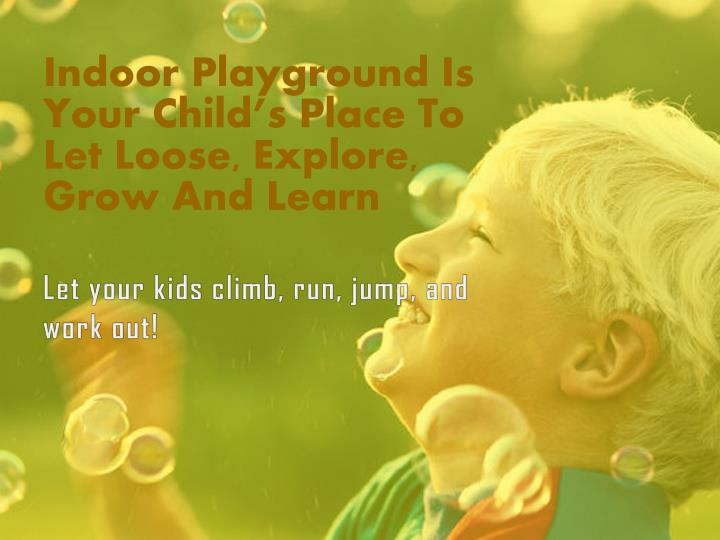 indoor playground is your child s place to let loose explore grow and learn n.