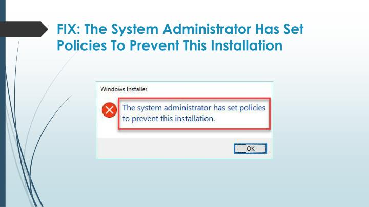 fix the system administrator has set policies to prevent this installation n.