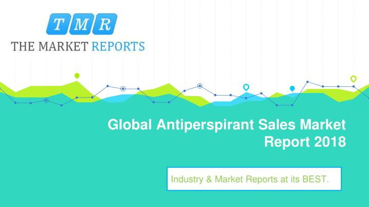global antiperspirant sales market report 2018 n.