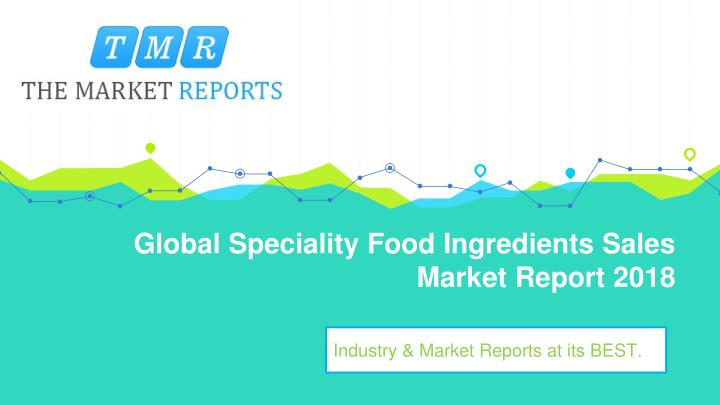 global speciality food ingredients sales market report 2018 n.