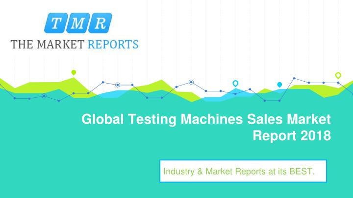global testing machines sales market report 2018 n.